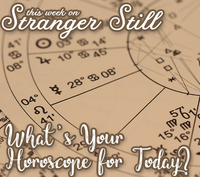 What's Your Horoscope for Today? – Stranger Still