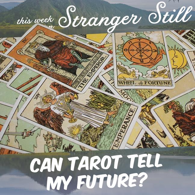 Can Tarot Tell My Future? – Stranger Still